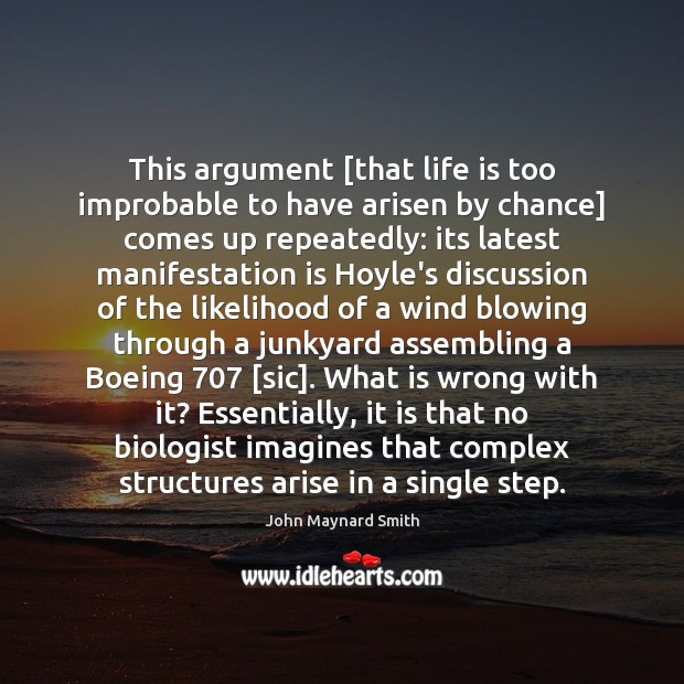 This argument [that life is too improbable to have arisen by chance] Chance Quotes Image