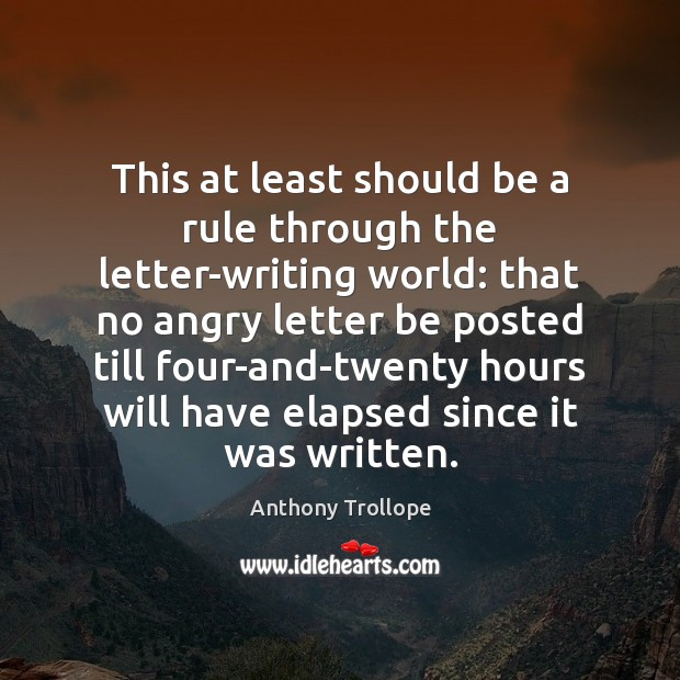 This at least should be a rule through the letter-writing world: that Anthony Trollope Picture Quote