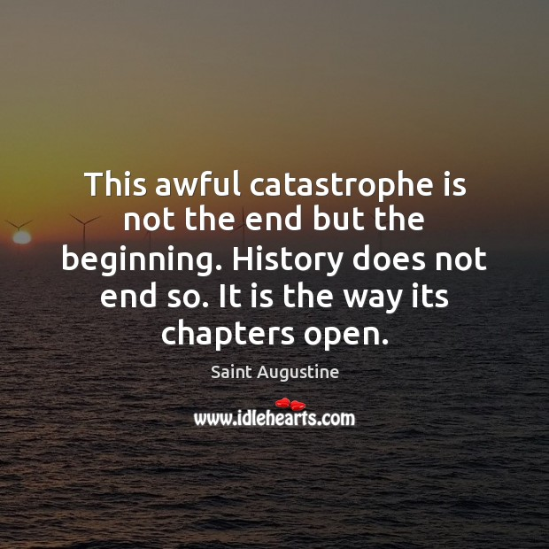 This awful catastrophe is not the end but the beginning. History does Image