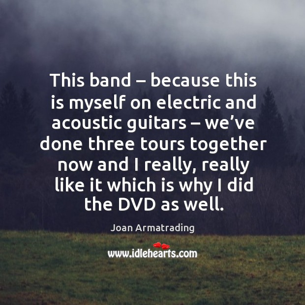 This band – because this is myself on electric and acoustic guitars – we've done three tours Image
