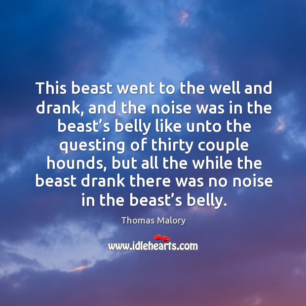 This beast went to the well and drank, and the noise was in the beast's belly like Image
