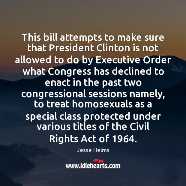 This bill attempts to make sure that President Clinton is not allowed Image