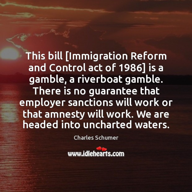 Image, This bill [Immigration Reform and Control act of 1986] is a gamble, a