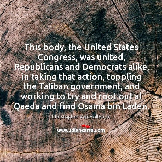 This body, the united states congress, was united, republicans and democrats alike, in taking that action Image