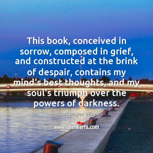 This book, conceived in sorrow, composed in grief, and constructed at the Image