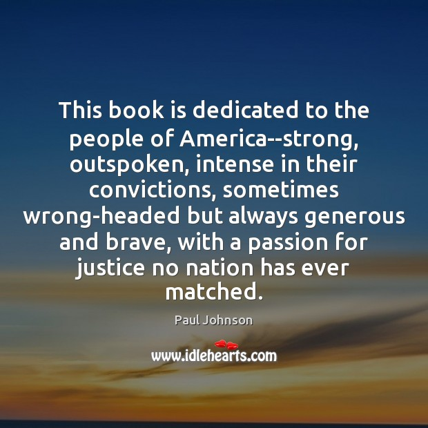 This book is dedicated to the people of America–strong, outspoken, intense in Image