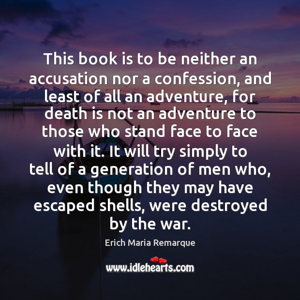 This book is to be neither an accusation nor a confession, and Erich Maria Remarque Picture Quote