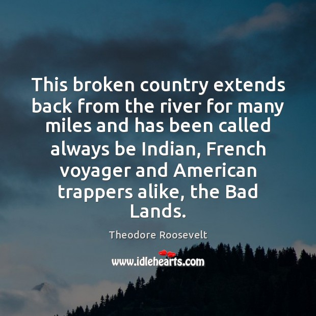 Image, This broken country extends back from the river for many miles and
