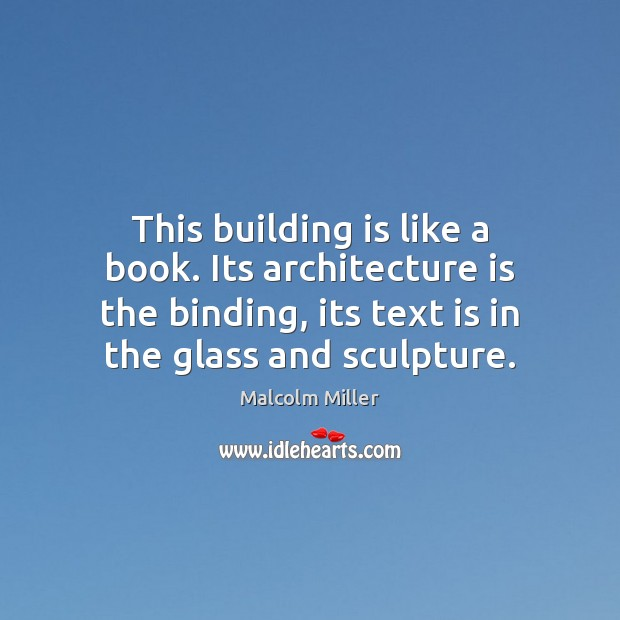 This building is like a book. Its architecture is the binding, its Architecture Quotes Image