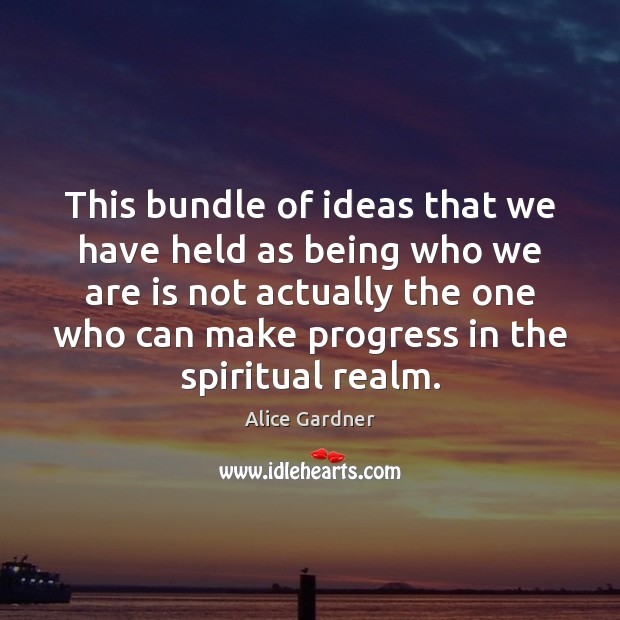 Image, This bundle of ideas that we have held as being who we