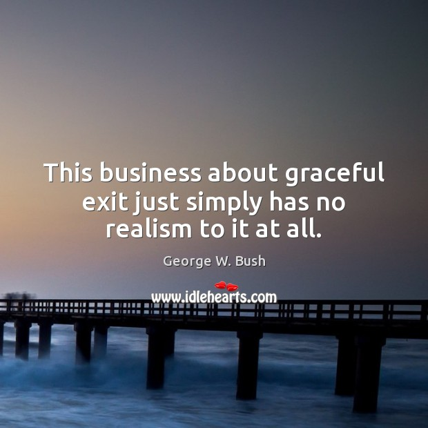 Image, This business about graceful exit just simply has no realism to it at all.