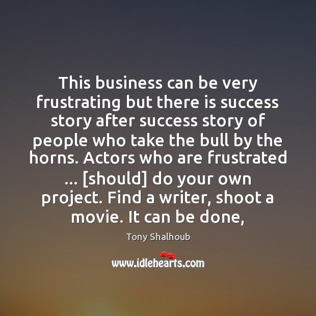 This business can be very frustrating but there is success story after Tony Shalhoub Picture Quote