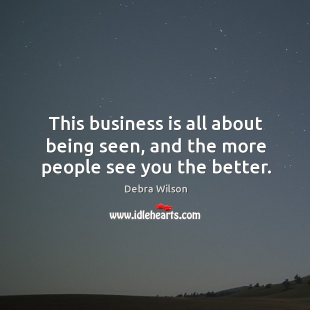 This business is all about being seen, and the more people see you the better. Image