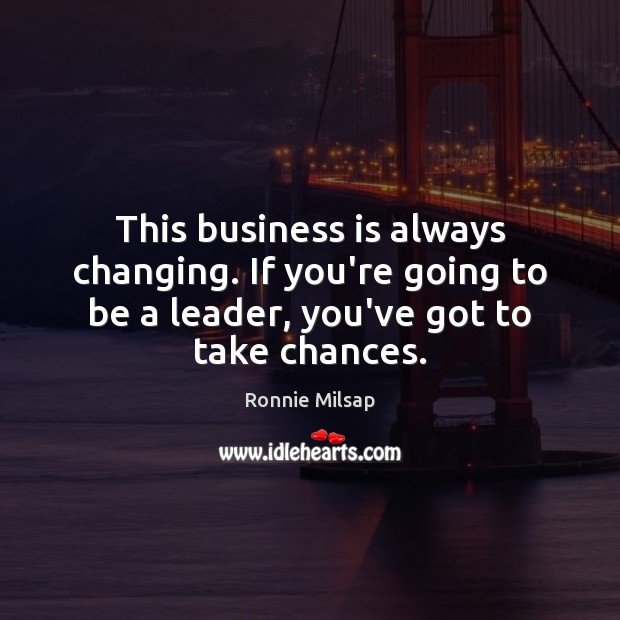 Image, This business is always changing. If you're going to be a leader,