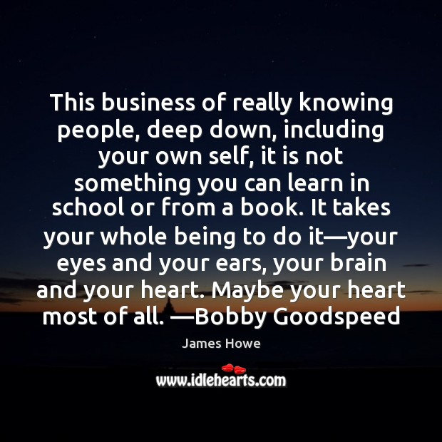 This business of really knowing people, deep down, including your own self, Image