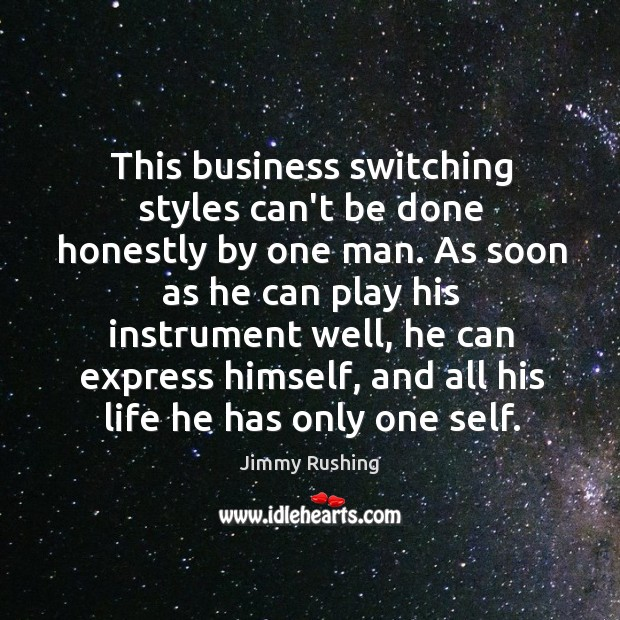 This business switching styles can't be done honestly by one man. As Jimmy Rushing Picture Quote