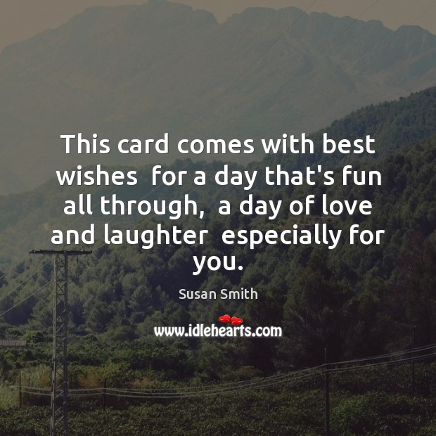 Image, This card comes with best wishes  for a day that's fun all