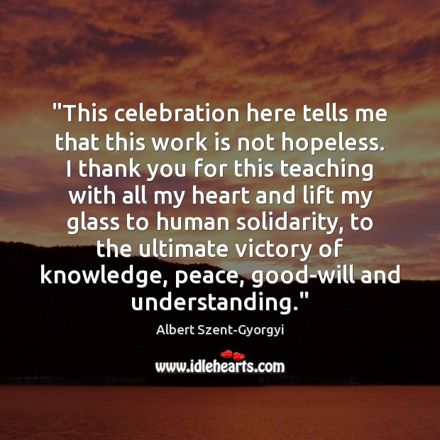 """""""This celebration here tells me that this work is not hopeless. I Image"""