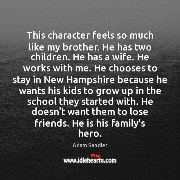 This character feels so much like my brother. He has two children. Adam Sandler Picture Quote