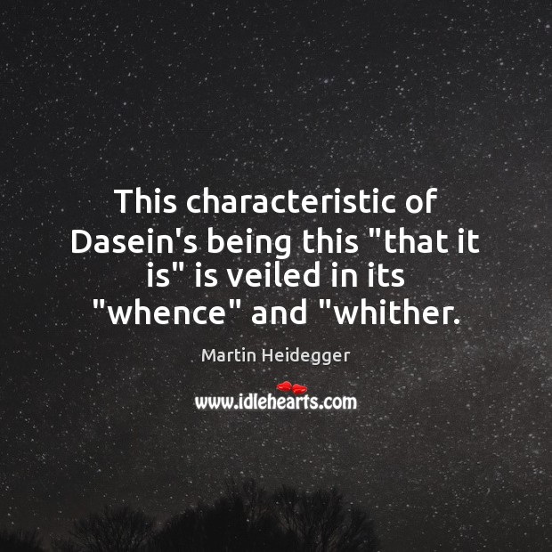 """This characteristic of Dasein's being this """"that it is"""" is veiled in Martin Heidegger Picture Quote"""
