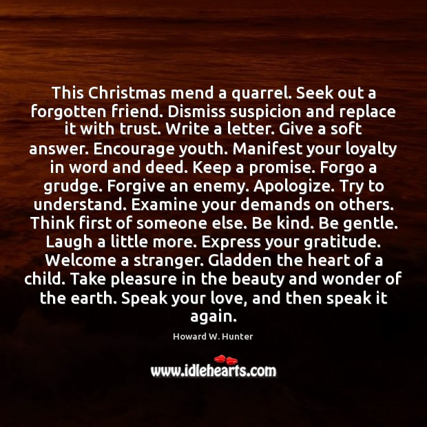 This Christmas mend a quarrel. Seek out a forgotten friend. Dismiss suspicion Grudge Quotes Image