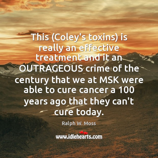 This (Coley's toxins) is really an effective treatment and it an OUTRAGEOUS Image