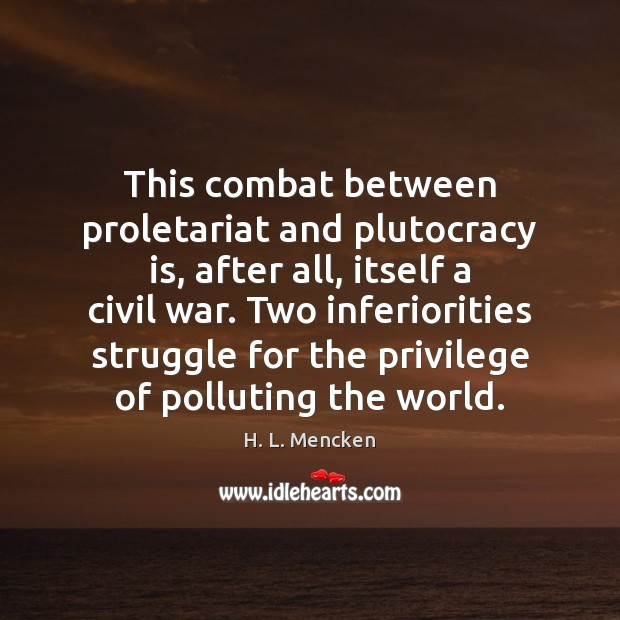 This combat between proletariat and plutocracy is, after all, itself a civil Image