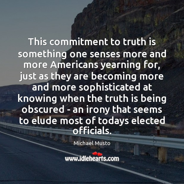 This commitment to truth is something one senses more and more Americans Image