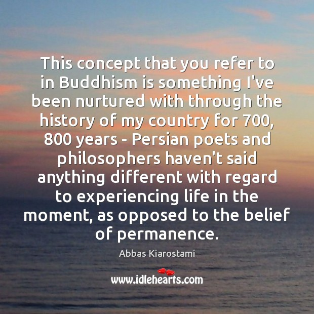 This concept that you refer to in Buddhism is something I've been Image