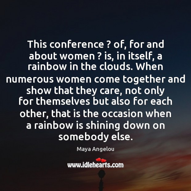 This conference ? of, for and about women ? is, in itself, a rainbow Image