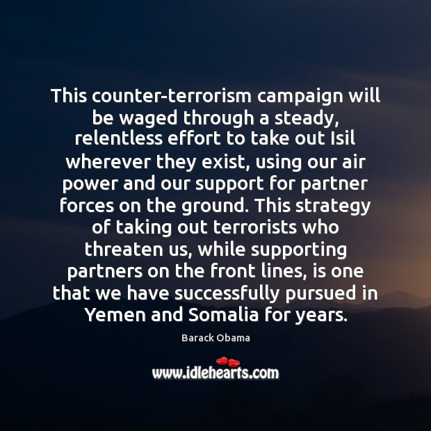 This counter-terrorism campaign will be waged through a steady, relentless effort to Effort Quotes Image