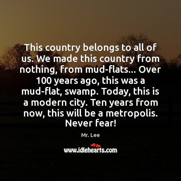 This country belongs to all of us. We made this country from Mr. Lee Picture Quote