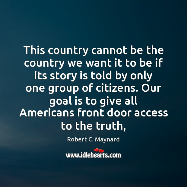 This country cannot be the country we want it to be if Access Quotes Image