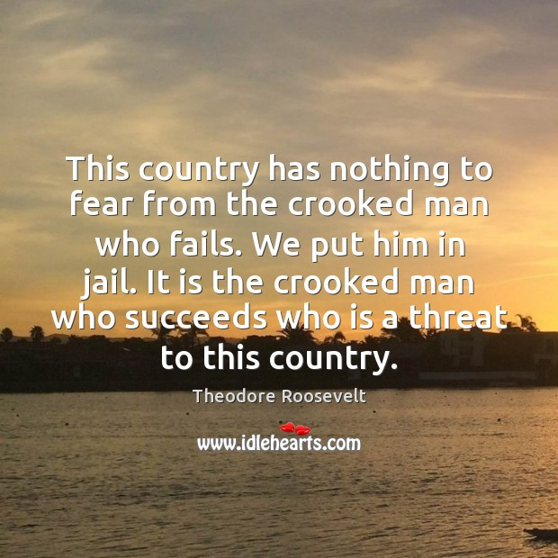 Image, This country has nothing to fear from the crooked man who fails.