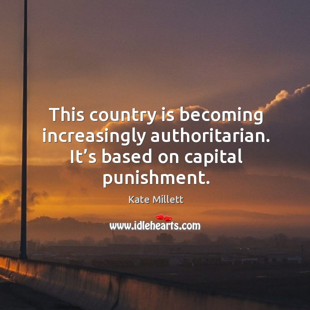 This country is becoming increasingly authoritarian. It's based on capital punishment. Image