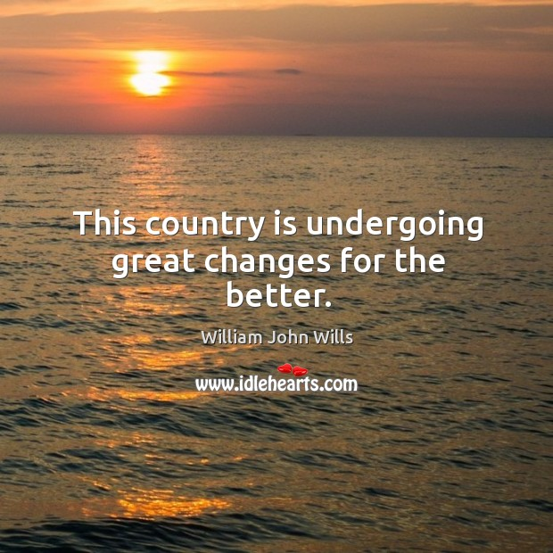 This country is undergoing great changes for the better. Image
