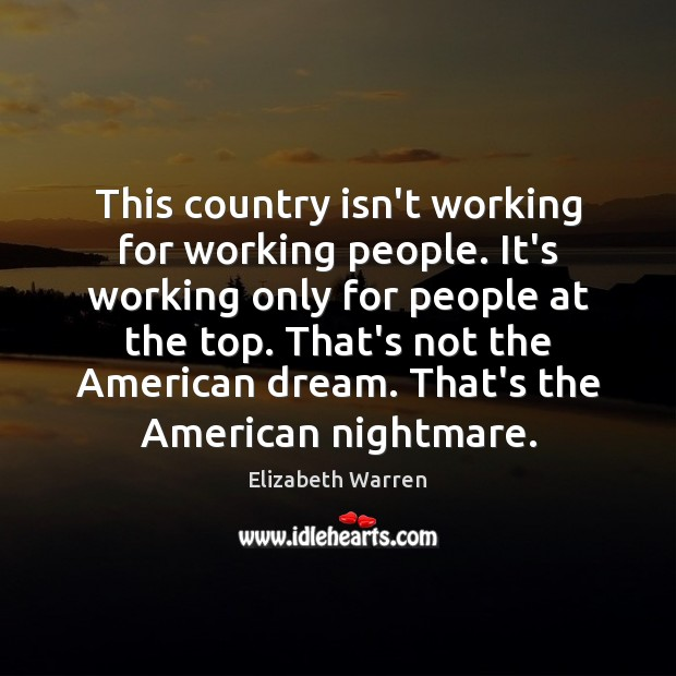 This country isn't working for working people. It's working only for people Elizabeth Warren Picture Quote
