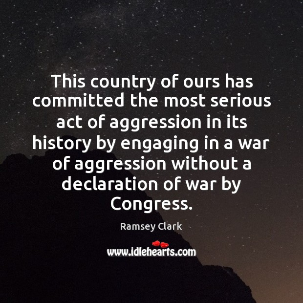 Image, This country of ours has committed the most serious act of aggression