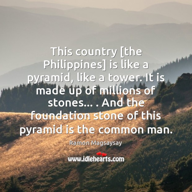Image, This country [the Philippines] is like a pyramid, like a tower. It