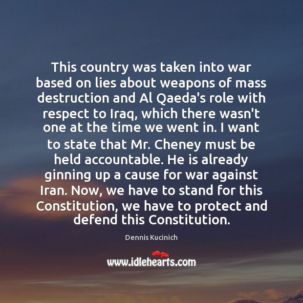 This country was taken into war based on lies about weapons of Dennis Kucinich Picture Quote