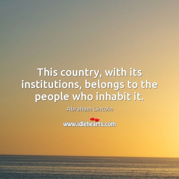 Image, This country, with its institutions, belongs to the people who inhabit it.