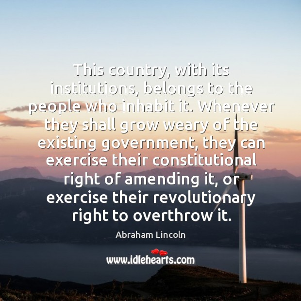 This country, with its institutions, belongs to the people who inhabit it. Image