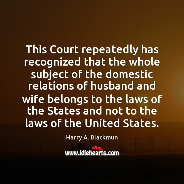 Image, This Court repeatedly has recognized that the whole subject of the domestic