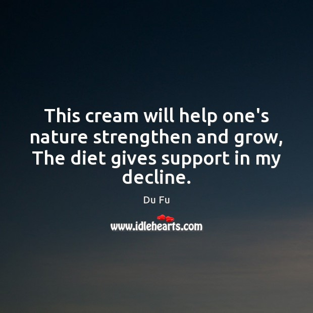 This cream will help one's nature strengthen and grow, The diet gives Image