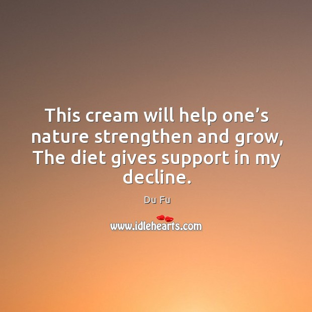 This cream will help one's nature strengthen and grow, the diet gives support in my decline. Image