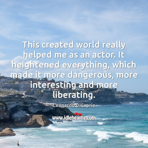 This created world really helped me as an actor. It heightened everything, Image