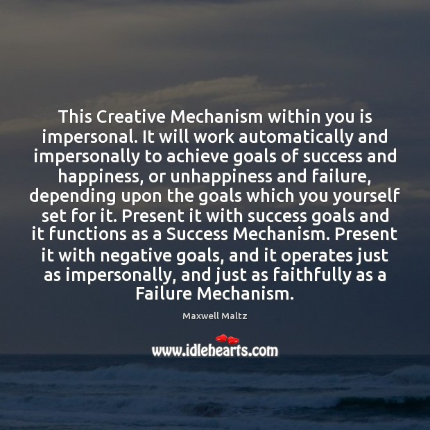 Image, This Creative Mechanism within you is impersonal. It will work automatically and