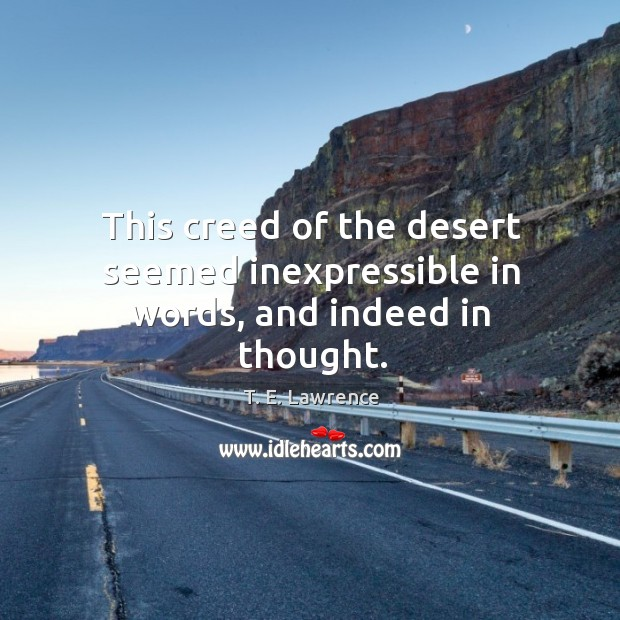 Image, This creed of the desert seemed inexpressible in words, and indeed in thought.