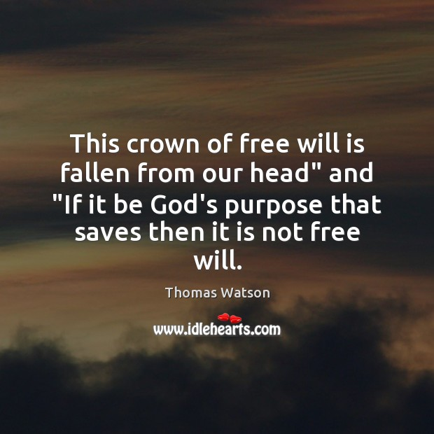 """This crown of free will is fallen from our head"""" and """"If Thomas Watson Picture Quote"""