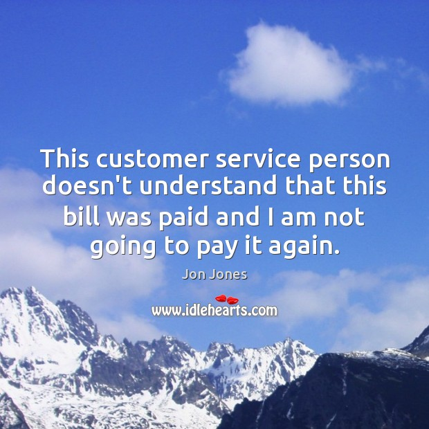This customer service person doesn't understand that this bill was paid and Image